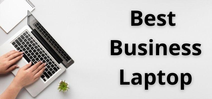 Top 7 Best Business Laptop 2021
