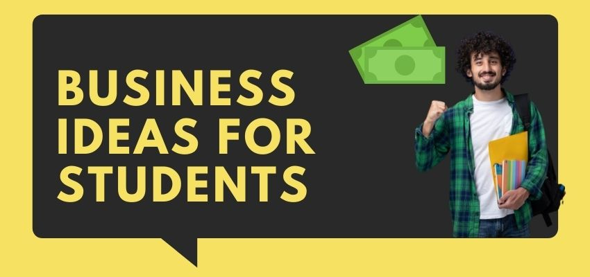 Top 26 Business Ideas For Students 2021