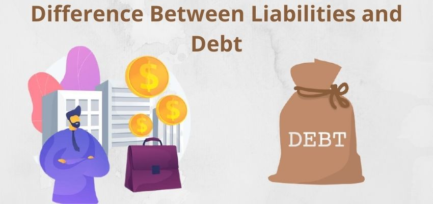 What is the Difference Between Liabilities and Debt (Debt vs Liabilities)?