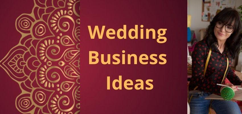 Top 13 Wedding Business Ideas 2021