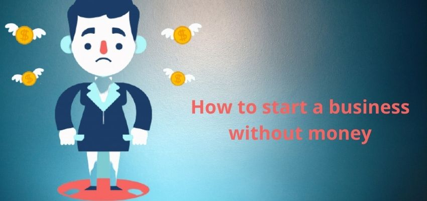 How to Start a Business Without Money?