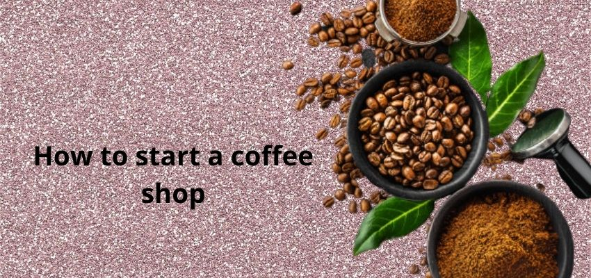 How to Start a Coffee Shop? learn with Bizitracker?