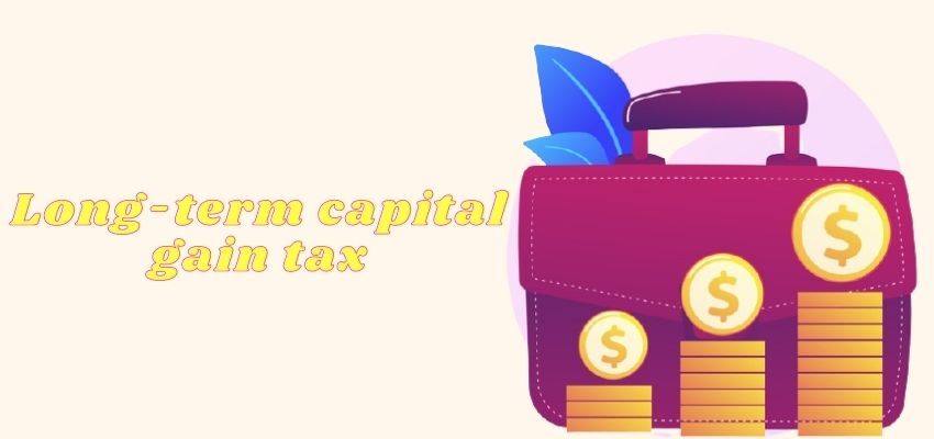 What is the long-term Capital Gains Tax?