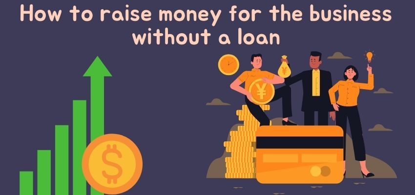 How to raise money for a business without a loan