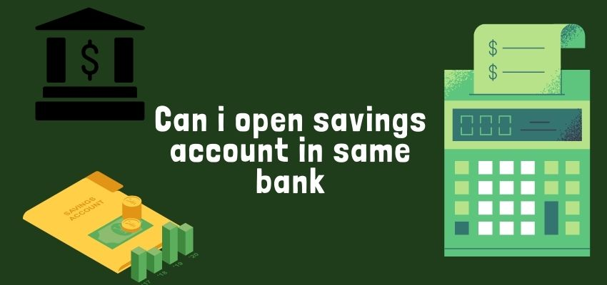 Can I open two savings account in same bank