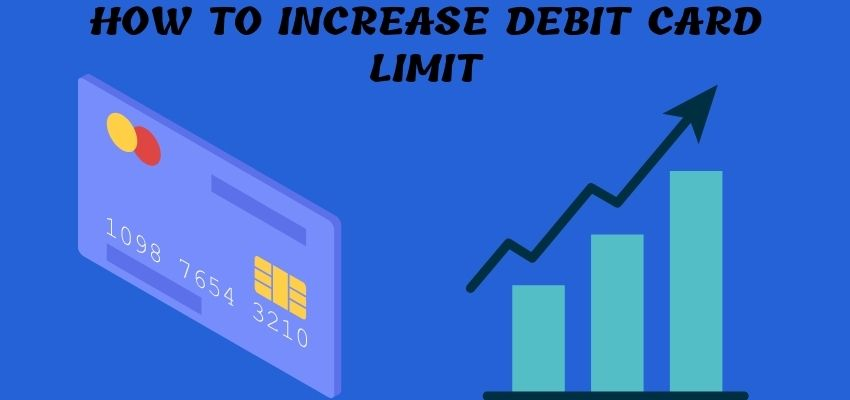 How to increase debit card limit?
