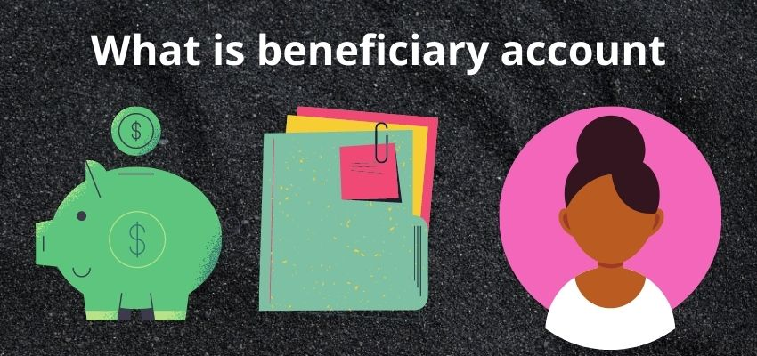 What is a beneficiary account?
