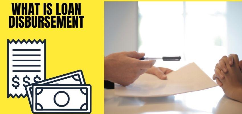 What is loan disbursement?